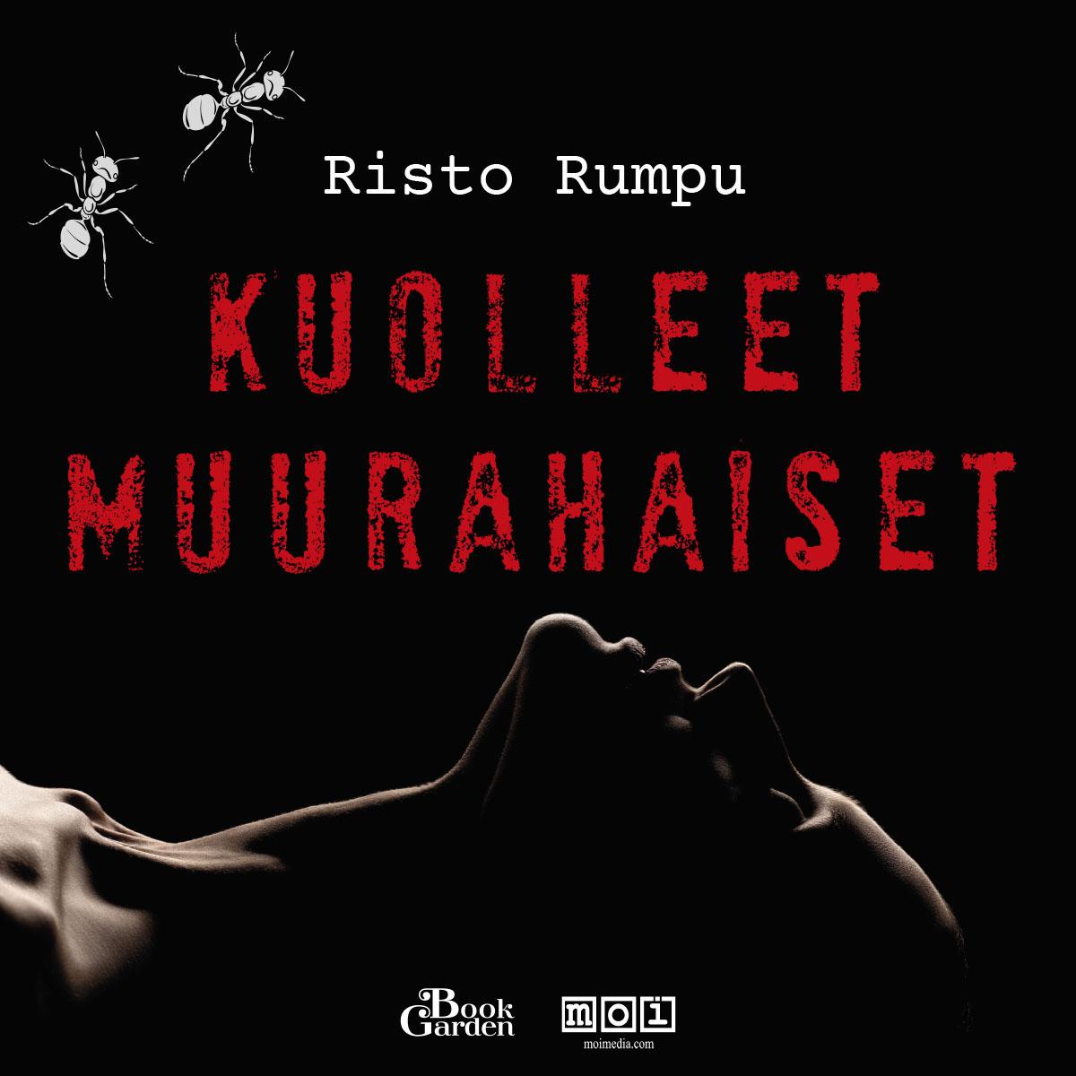 Risto Rumpu - Kuolleet muurahaiset